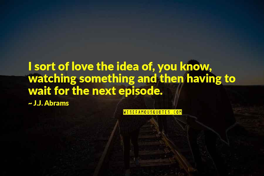 Waiting For Something You Love Quotes Top 16 Famous Quotes About