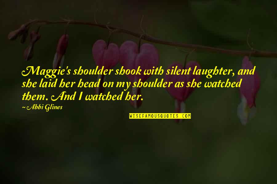 Waiting For Special Someone Quotes By Abbi Glines: Maggie's shoulder shook with silent laughter, and she