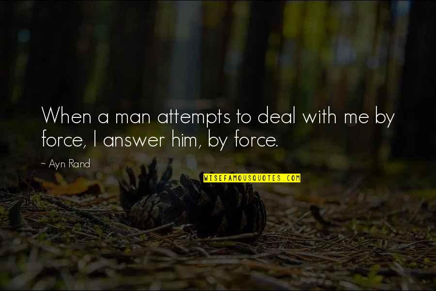 Waiting For Special Someone Quotes By Ayn Rand: When a man attempts to deal with me