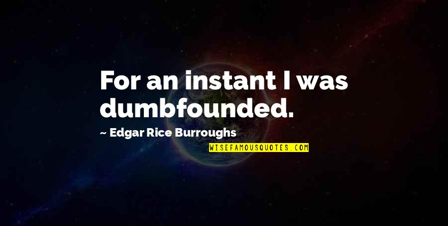 Waiting For Special Someone Quotes By Edgar Rice Burroughs: For an instant I was dumbfounded.