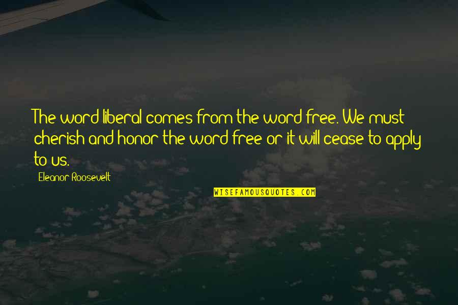 Waiting For Special Someone Quotes By Eleanor Roosevelt: The word liberal comes from the word free.