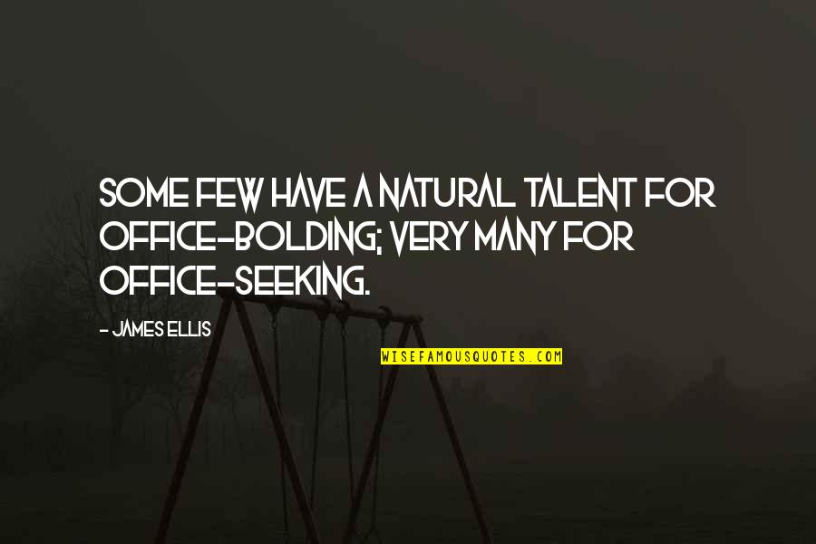 Waiting For Special Someone Quotes By James Ellis: Some few have a natural talent for office-bolding;