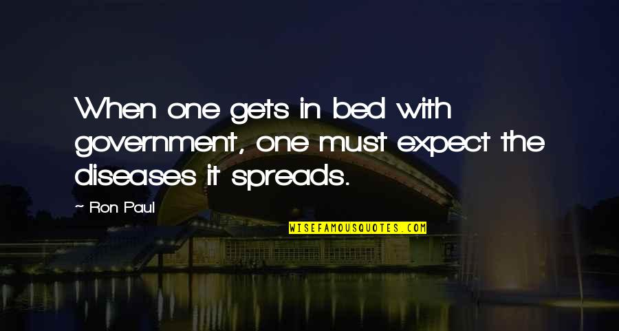 Waiting For Special Someone Quotes By Ron Paul: When one gets in bed with government, one