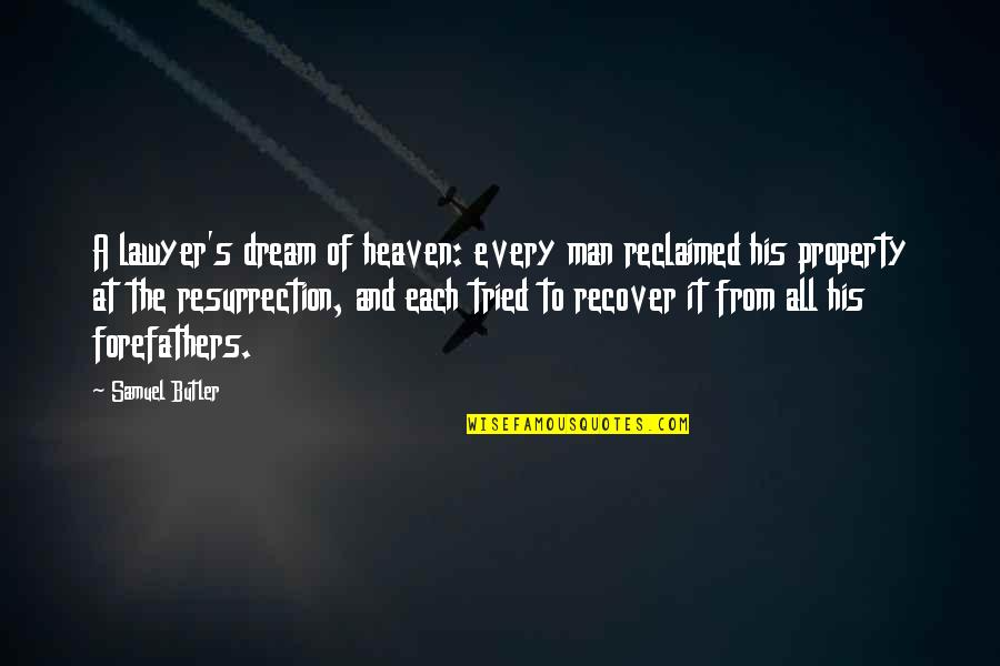 Waiting For Special Someone Quotes By Samuel Butler: A lawyer's dream of heaven: every man reclaimed