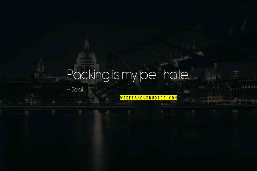 Waiting For Special Someone Quotes By Seal: Packing is my pet hate.