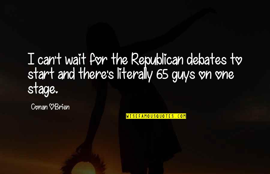 Waiting For That One Guy Quotes By Conan O'Brien: I can't wait for the Republican debates to
