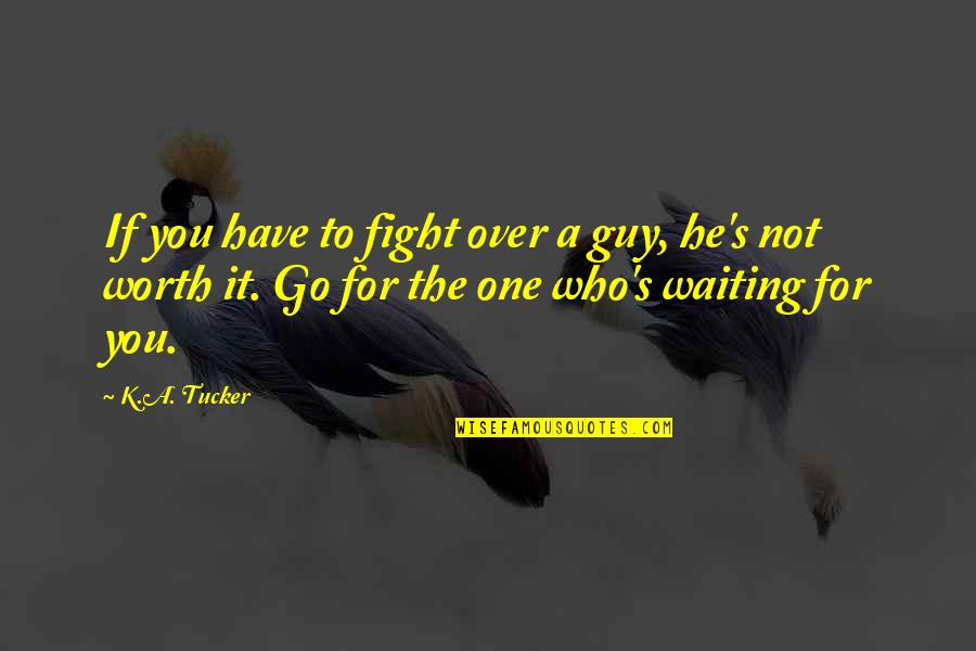 Waiting For That One Guy Quotes By K.A. Tucker: If you have to fight over a guy,