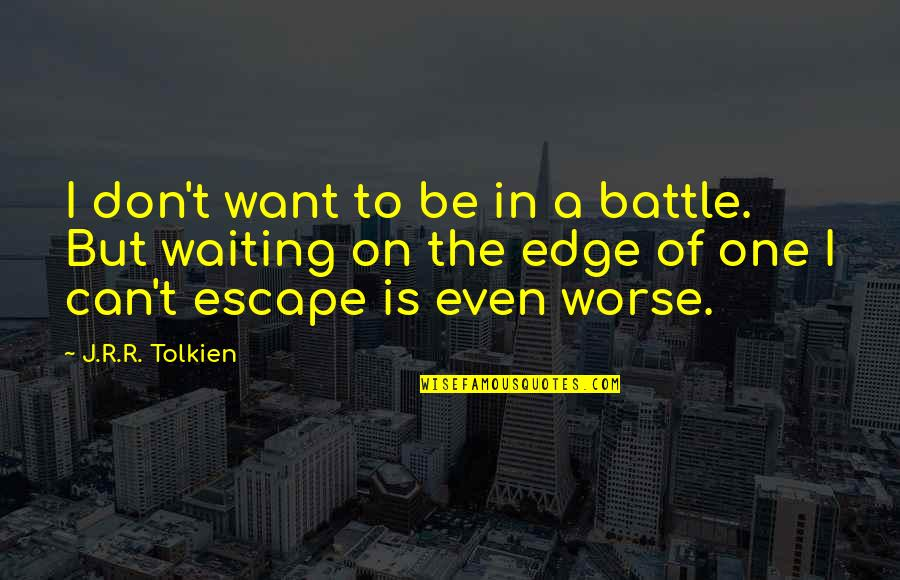 Waiting For The One You Want To Be With Quotes By J.R.R. Tolkien: I don't want to be in a battle.