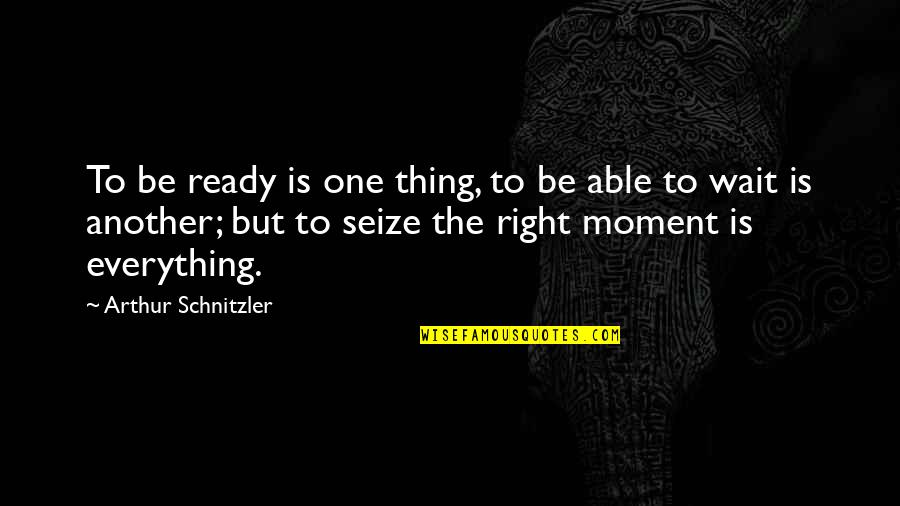 Waiting For The Right One Quotes By Arthur Schnitzler: To be ready is one thing, to be