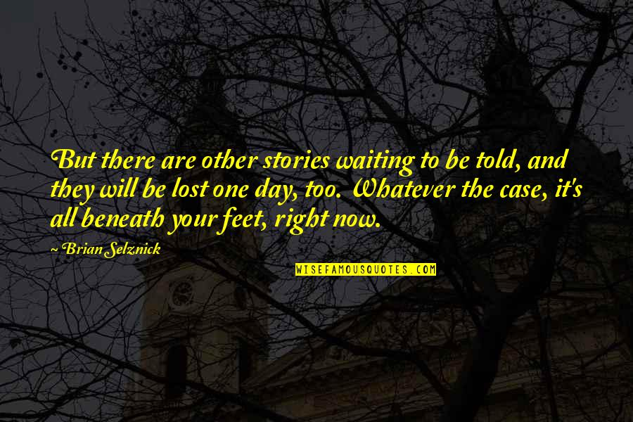 Waiting For The Right One Quotes By Brian Selznick: But there are other stories waiting to be