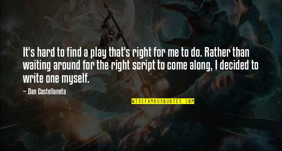 Waiting For The Right One Quotes By Dan Castellaneta: It's hard to find a play that's right