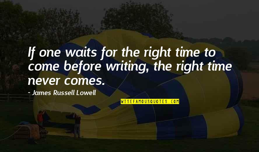 Waiting For The Right One Quotes By James Russell Lowell: If one waits for the right time to