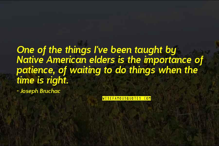 Waiting For The Right One Quotes By Joseph Bruchac: One of the things I've been taught by