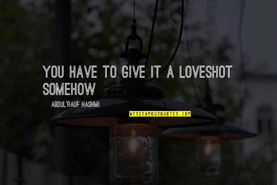 Waiting For True Love Quotes By Abdul'Rauf Hashmi: You have to give it a loveshot somehow