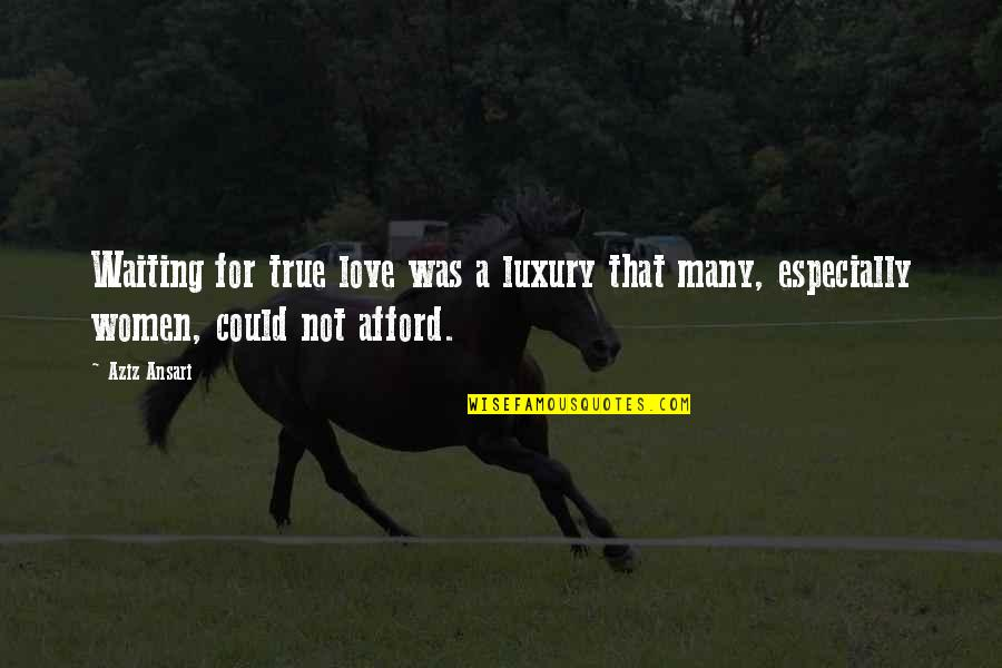 Waiting For True Love Quotes By Aziz Ansari: Waiting for true love was a luxury that