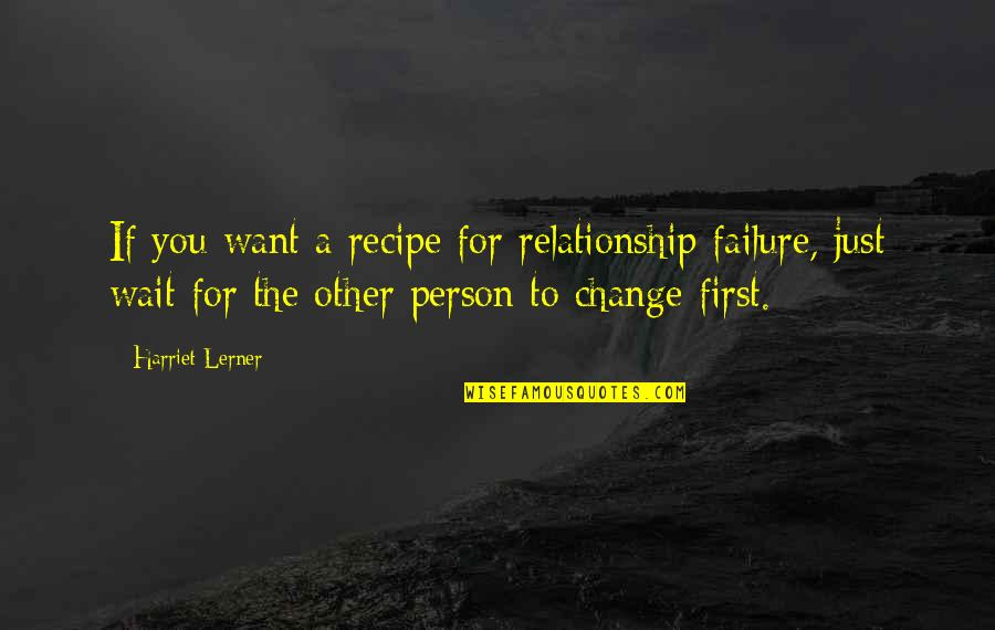 Waiting For You Relationship Quotes By Harriet Lerner: If you want a recipe for relationship failure,