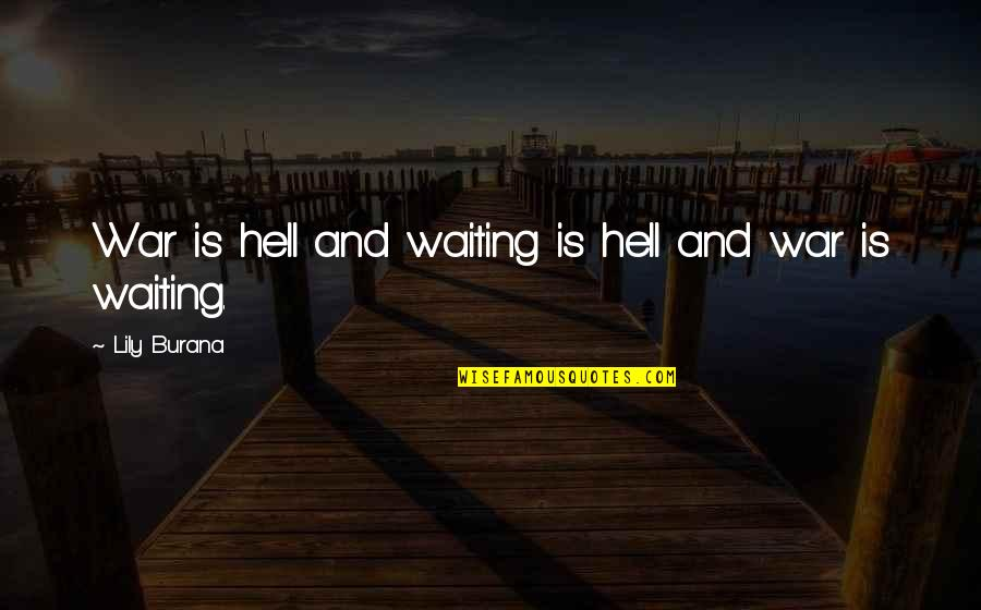 Waiting For You Relationship Quotes By Lily Burana: War is hell and waiting is hell and
