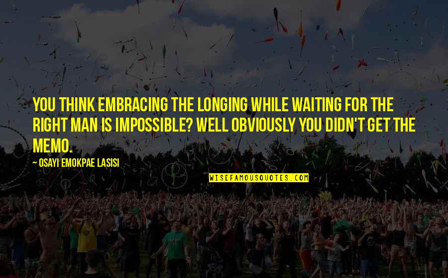 Waiting For You Relationship Quotes By Osayi Emokpae Lasisi: You think embracing the longing while waiting for