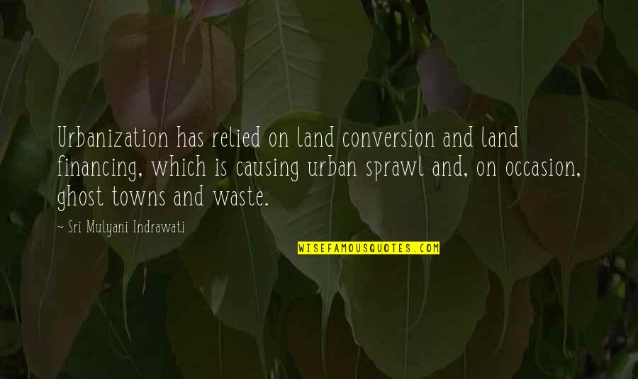 Waiting For You Relationship Quotes By Sri Mulyani Indrawati: Urbanization has relied on land conversion and land
