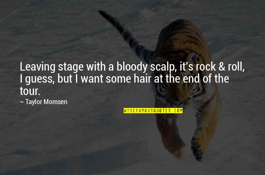 Waiting For You Relationship Quotes By Taylor Momsen: Leaving stage with a bloody scalp, it's rock