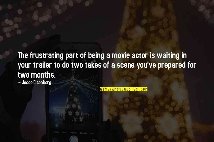 Waiting Frustrating Quotes By Jesse Eisenberg: The frustrating part of being a movie actor