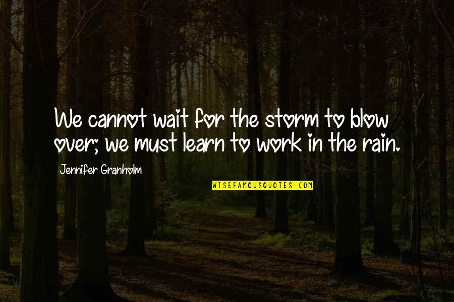 Waiting Out The Storm Quotes By Jennifer Granholm: We cannot wait for the storm to blow