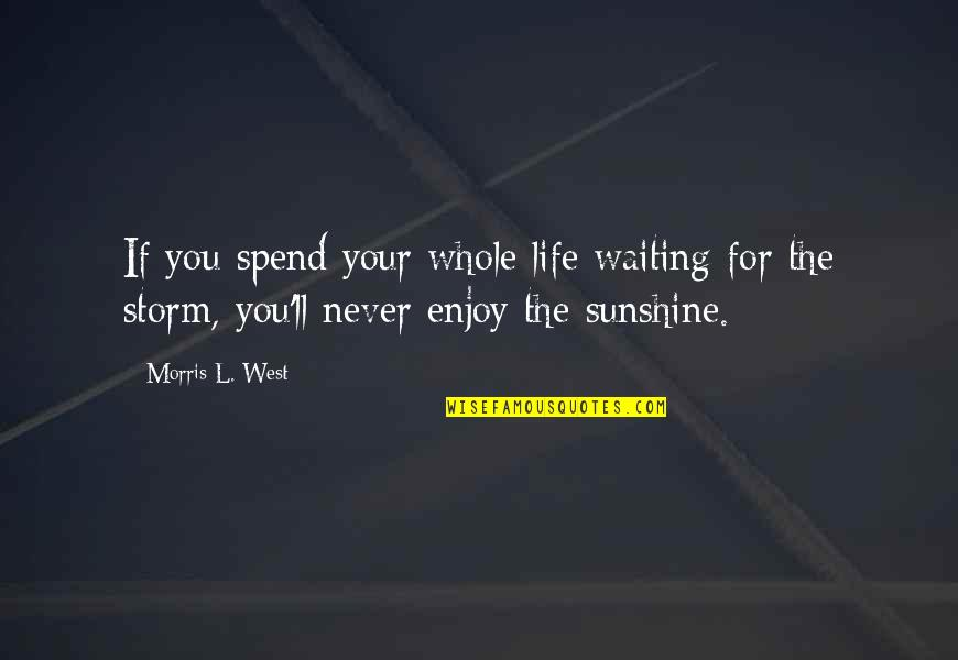 Waiting Out The Storm Quotes By Morris L. West: If you spend your whole life waiting for