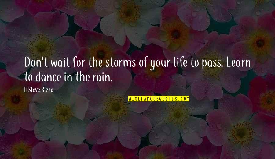 Waiting Out The Storm Quotes By Steve Rizzo: Don't wait for the storms of your life