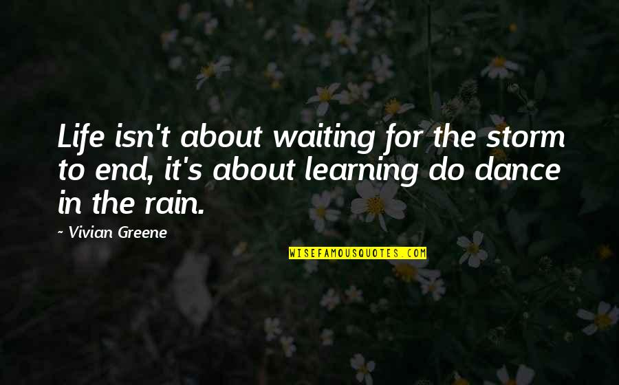 Waiting Out The Storm Quotes By Vivian Greene: Life isn't about waiting for the storm to
