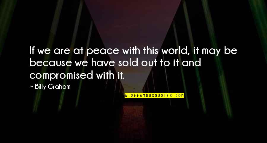 Waiting To Date Someone Quotes By Billy Graham: If we are at peace with this world,
