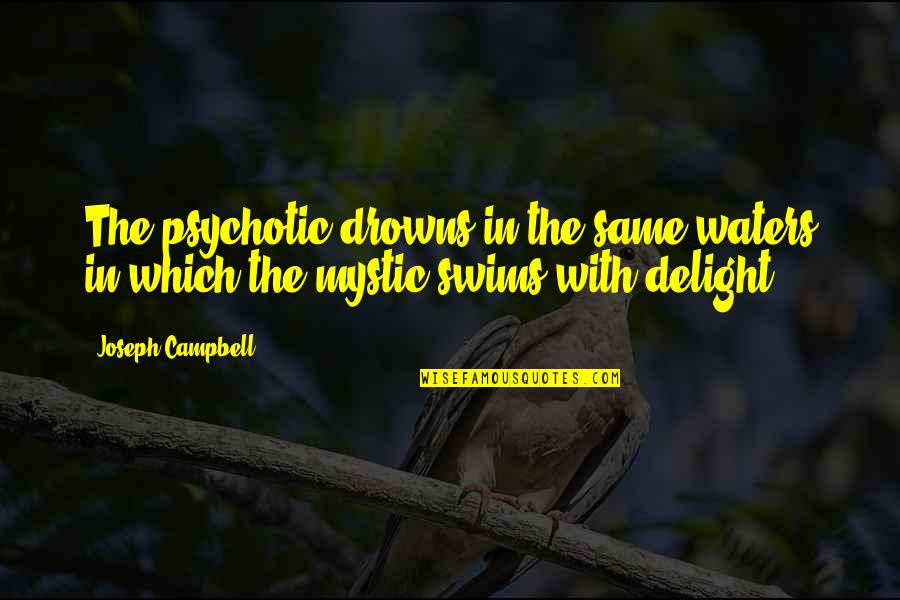 Waiting To Date Someone Quotes By Joseph Campbell: The psychotic drowns in the same waters in