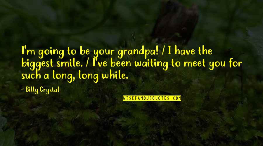 Waiting To Meet You Quotes By Billy Crystal: I'm going to be your grandpa! / I