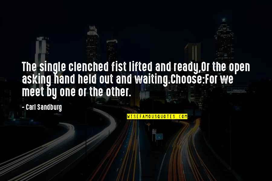Waiting To Meet You Quotes By Carl Sandburg: The single clenched fist lifted and ready,Or the