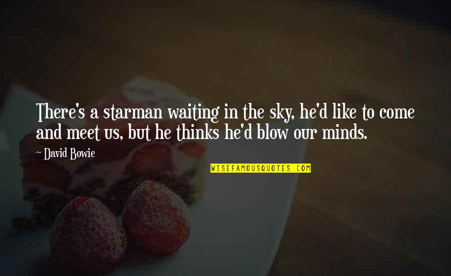 Waiting To Meet You Quotes By David Bowie: There's a starman waiting in the sky, he'd
