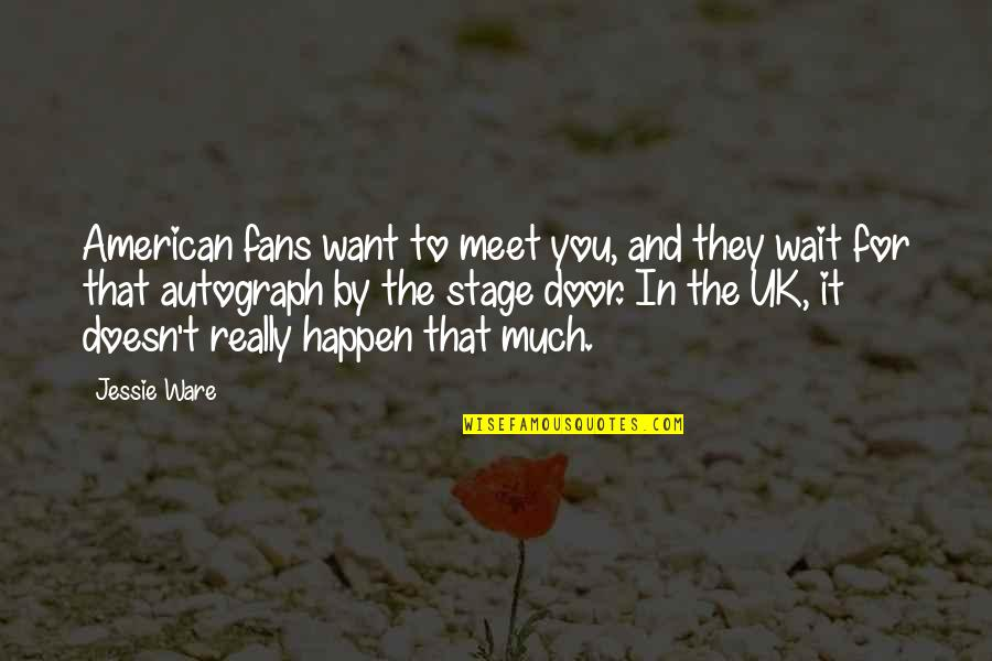 Waiting To Meet You Quotes By Jessie Ware: American fans want to meet you, and they