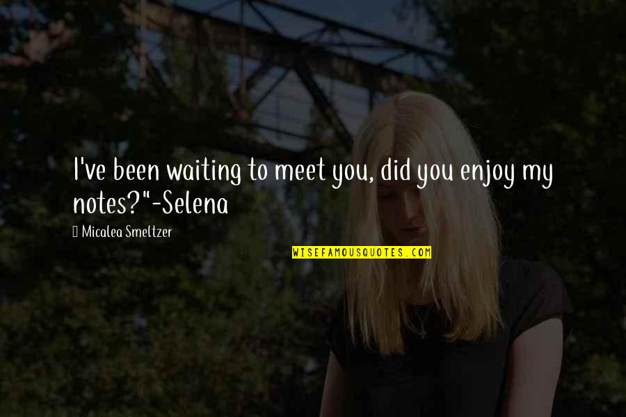 Waiting To Meet You Quotes By Micalea Smeltzer: I've been waiting to meet you, did you