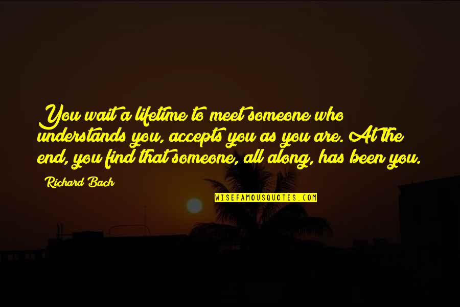 Waiting To Meet You Quotes By Richard Bach: You wait a lifetime to meet someone who