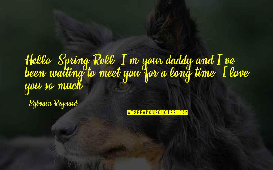 Waiting To Meet You Quotes By Sylvain Reynard: Hello, Spring Roll. I'm your daddy and I've