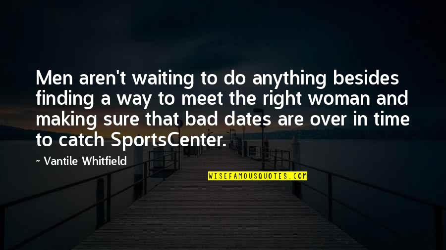 Waiting To Meet You Quotes By Vantile Whitfield: Men aren't waiting to do anything besides finding