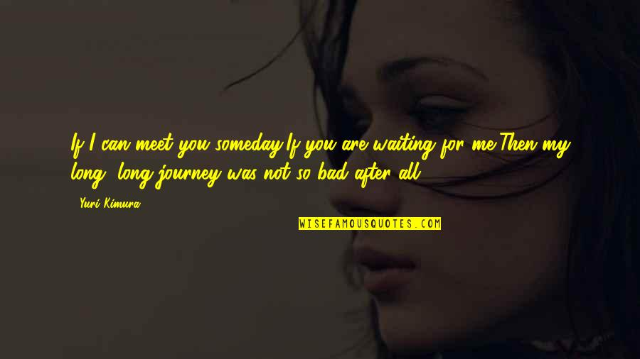 Waiting To Meet You Quotes By Yuri Kimura: If I can meet you someday,If you are