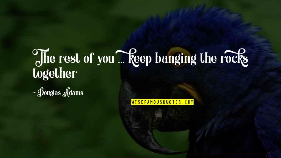 Waka Flocka President Quotes By Douglas Adams: The rest of you ... keep banging the