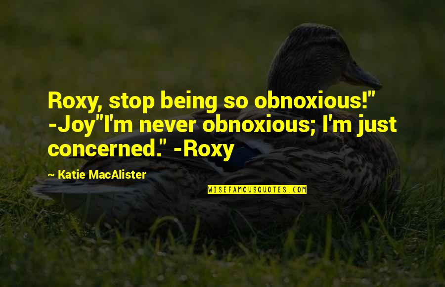 "Wake Up Every Morning With A Smile Quotes By Katie MacAlister: Roxy, stop being so obnoxious!"" -Joy""I'm never obnoxious;"