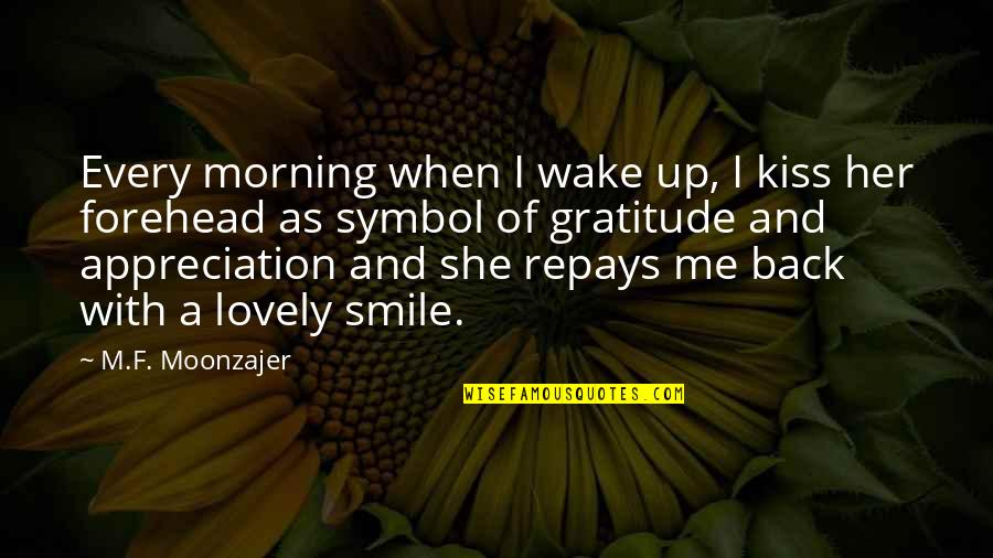 Wake Up Every Morning With A Smile Quotes By M.F. Moonzajer: Every morning when I wake up, I kiss