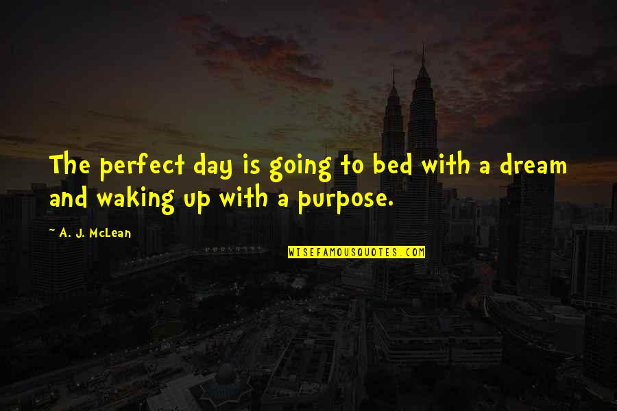 Wake Up From Your Dream Quotes By A. J. McLean: The perfect day is going to bed with