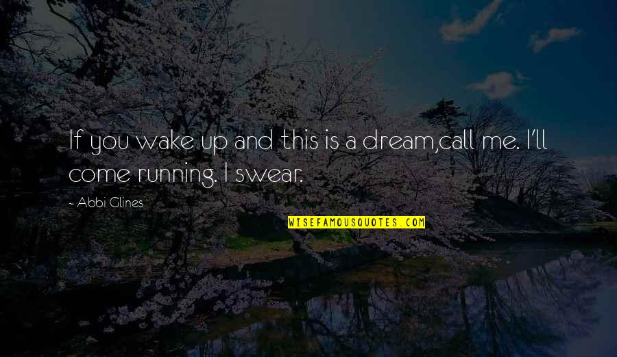 Wake Up From Your Dream Quotes By Abbi Glines: If you wake up and this is a