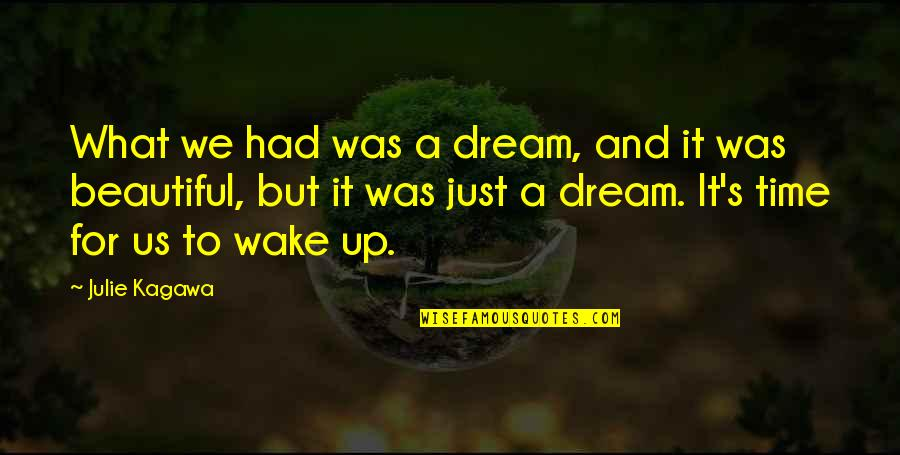 Wake Up From Your Dream Quotes By Julie Kagawa: What we had was a dream, and it