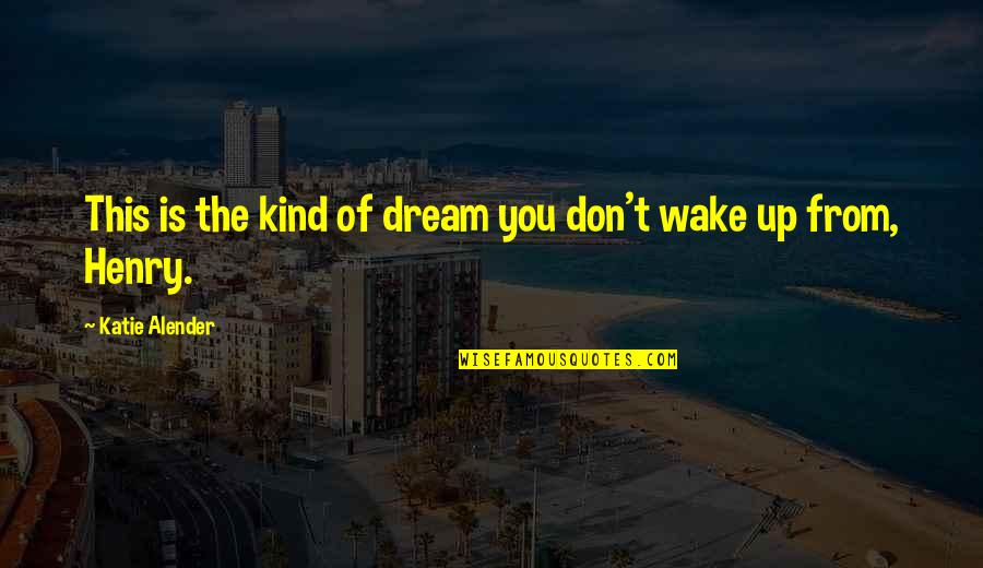 Wake Up From Your Dream Quotes By Katie Alender: This is the kind of dream you don't