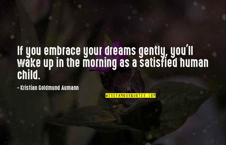 Wake Up From Your Dream Quotes By Kristian Goldmund Aumann: If you embrace your dreams gently, you'll wake