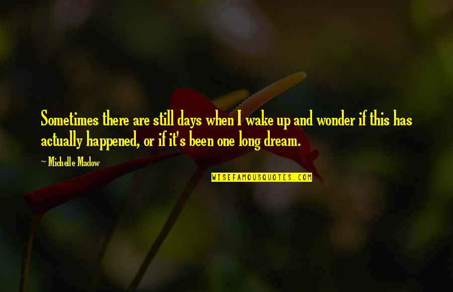 Wake Up From Your Dream Quotes By Michelle Madow: Sometimes there are still days when I wake