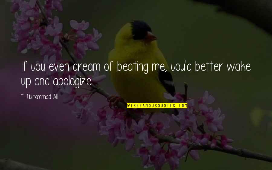 Wake Up From Your Dream Quotes By Muhammad Ali: If you even dream of beating me, you'd